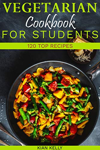 Vegetarian cookbook for students: 120 top recipes by [Kian Kelly]