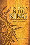 Ten Parts In The King: The Prophesied Reconciliation of God's Two Witnesses
