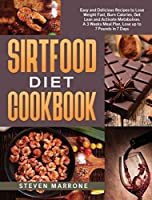 Sirtfood Diet Cookbook: Easy and Delicious Recipes to Lose Weight Fast, Burn Calories, Get Lean and Activate Metabolism. A 3 Weeks Meal Plan, Lose up to 7 Pounds in 7 Days
