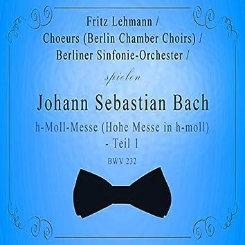 Choeurs (Berlin Chamber Choirs) / Berliner Sinfonie-Orchester / Fritz Lehmann spielen: Johann Sebastian Bach: H-Moll-Messe [Hohe Messe in h-moll] - Teil 1, Bwv 232 [Live]