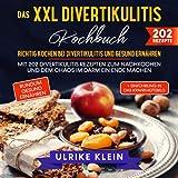 Das XXL Divertikulitis Kochbuch – Richtig kochen bei Divertikulitis und gesund ernähren: Mit 202 Divertikulitis Rezepten zum Nachkochen und dem Chaos im Darm ein Ende machen