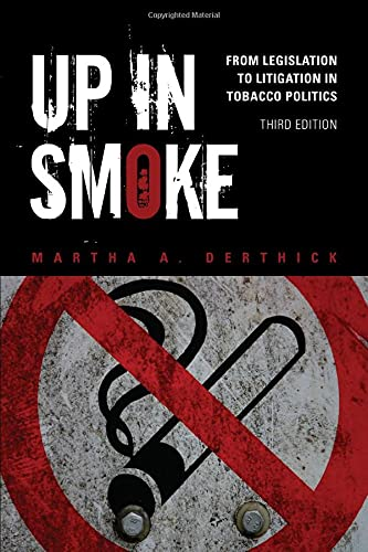 Compare Textbook Prices for Up in Smoke: From Legislation to Litigation in Tobacco Politics 3 Edition ISBN 9781452202235 by Derthick, Martha A.