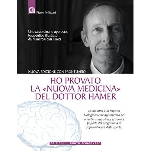 Ho provato la Nuova Medicina del dottor Hamer: Uno straordinario approccio terapeutico illustrato da numerosi casi clinici.