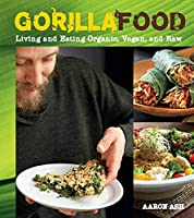 Gorilla Food: Living and Eating Organic, Vegan, and Raw by Aaron Ash(2012-10-30)