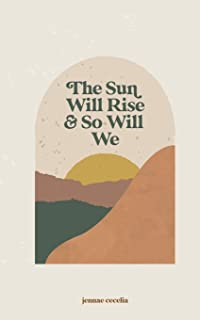 the sun will rise and so will we
