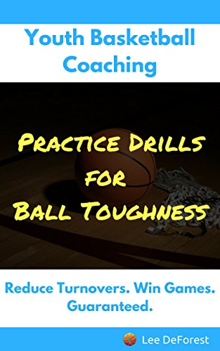 Youth Basketball Coaching: Practice Drills for Ball Toughness (English Edition)