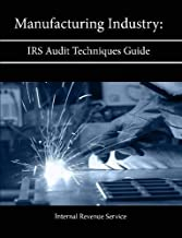 Manufacturing Industry: IRS Audit Techniques Guide