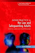 Good Practice in the Law and Safeguarding Adults: Criminal Justice and Adult Protection (Good Practice in Health, Social C...