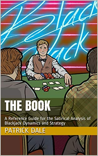 The Book: A Reference Guide for the Satirical Analysis of Blackjack Dynamics and Strategy (English Edition)
