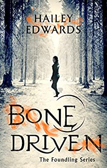 Bone Driven (The Foundling Series) by [Hailey Edwards]