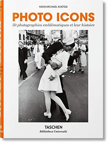 Photo Icons. 50 Photographies Emblématiques Et Leur Histoire (Bibliotheca Universalis)