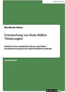 """Untersuchung von Herta Müllers """"Niederungen"""": Schreiben in der rumänischen Diktatur und Müllers Auseinandersetzung mit der..."""