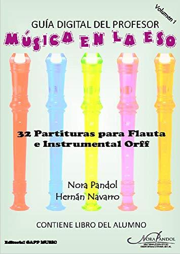 Música en la ESO GUÍA DEL PROFESOR + LIBRO DEL ALUMNO: 32 Partituras para Flauta e Instrumental Orff (Volumen 1)