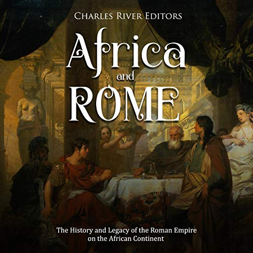 Africa and Rome: The History and Legacy of the Roman Empire on the African Continent                   By:                                                                                                                                 Charles River Editors                               Narrated by:                                                                                                                                 Colin Fluxman                      Length: 3 hrs and 8 mins     1 rating     Overall 5.0