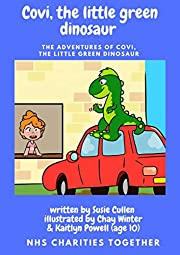 Covi, the little green dinosaur: NHS Fundraiser - Childrens Book (The Adventures of Covi, the little green dinosaur 1)