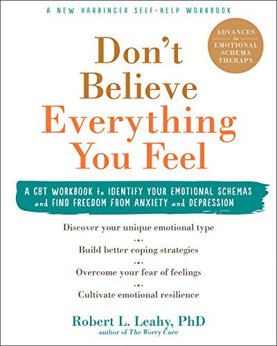 Don't Believe Everything You Feel: A CBT Workbook to Identify Your Emotional Schemas and Find Freedo