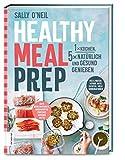 Healthy Meal Prep: 1 x kochen, 5 x natürlich und gesund genießen