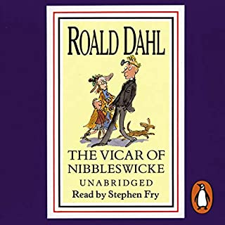 The Vicar of Nibbleswicke and Other Stories                   By:                                                                                                                                 Roald Dahl                               Narrated by:                                                                                                                                 Stephen Fry                      Length: 2 hrs and 59 mins     5 ratings     Overall 4.8