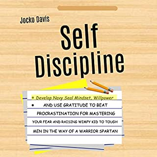 Self Discipline: Develop Navy Seal Mindset, Willpower, and Use Gratitude to Beat Procrastination for Mastering Your Fear and Raising Wimpy Kid to Tough Men in the Way of a Warrior Spartan audiobook cover art