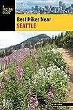 Best Hikes Near Seattle (Best Hikes Near Series)