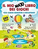 IL MIO MAXI LIBRO DEI GIOCHI. +250 GIOCHI EDUCATIVI E PASSATEMPI: Enigmistica per bambini, parole intrecciate, labirinti, differenze, mandala, sudoku, disegni da completare, tante pagine da colorare