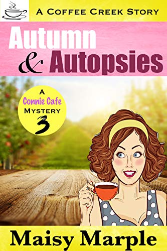 Autumn & Autopsies: A Clean Small Town Cozy Mystery with Coffee & Romance (Connie Cafe Mystery Series Book 3) by [Maisy  Marple]
