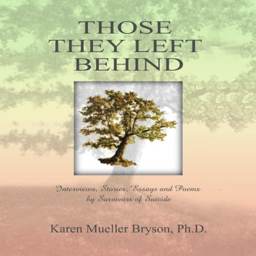 Those They Left Behind: Interviews, Stories, Essays and Poems by Survivors of Suicide audiobook cover art