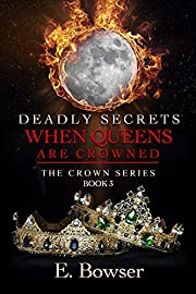 Deadly Secrets When Queens Are Crowned: The Crown Series Book 3