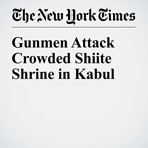 Gunmen Attack Crowded Shiite Shrine in Kabul cover art