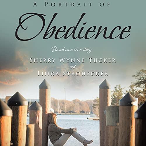 A Portrait of Obedience Audiobook By Sherry Wynne Tucker, Linda K Strohecker cover art
