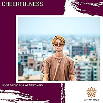 Cheerfulness - Yoga Music For Wealthy Mind