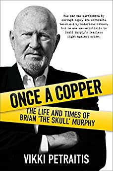 Once a Copper: The Life and Times of Brian 'The Skull' Murphy by [Vikki  Petraitis]