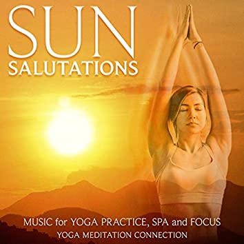 Sun Salutations: Music for Yoga Practice, Spa and Focus