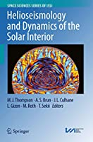 Helioseismology and Dynamics of the Solar Interior (Space Sciences Series of ISSI (48))
