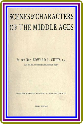 Scenes and Characters of the Middle Ages Third Edition by Edward Lewes Cutts : (full image Illustrated) (English Edition)