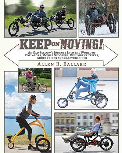 Keep on Moving! An Old Fellow's Journey into the World of Rollators, Mobile Scooters, Recumbent Trikes, Adult Trikes and Electric Bikes