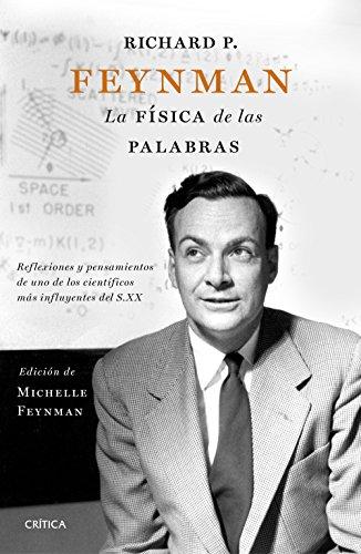 Richard P. Feynman. La física de las palabras: Reflexiones y pensamientos de uno de los científicos más influyentes del s. XX (Drakontos)