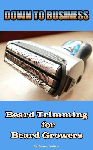 DOWN TO BUSINESS - Beard Trimming for Beard Growers (English Edition)