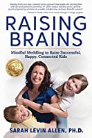 Raising Brains: Mindful Meddling to Raise Successful, Happy, Connected Kids