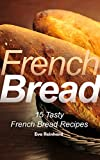 French Bread: 15 Tasty French Bread Recipes (Baking, Toast, Cooking, Buns)