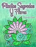Plantas Sagradas Y Flores: Un libro para colorear para adultos para relajarse con bellas y poderosas imágenes.