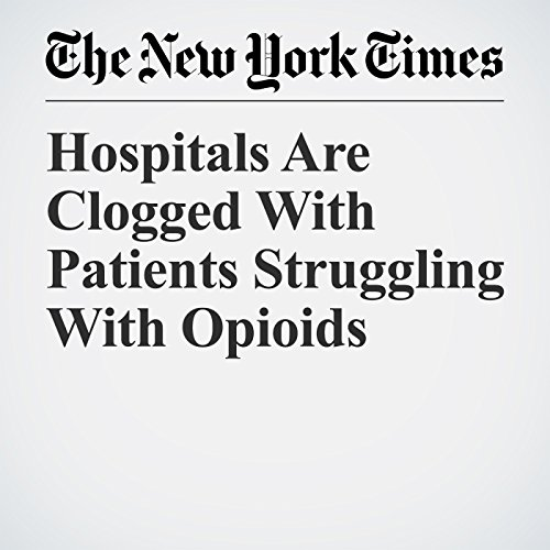 Hospitals Are Clogged With Patients Struggling With Opioids copertina