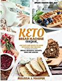 Keto Bread Machine Cookbook: The Ultimate Guide With +365 Delicious, Easy And Quick-To-Make Ketogenic Diet Recipes To Bake At Home: Low Carb Loaves Of Bread, Desserts, Sauces, And Much More