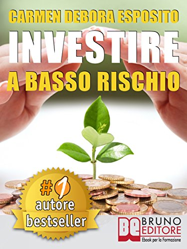 INVESTIRE A BASSO RISCHIO. Quello Che Le Banche Non Dicono Per Diventare Un Investitore Di Successo e Guadagnare Denaro Con Gli Investimenti Industriali Senza Perdere Il Tuo Capitale.