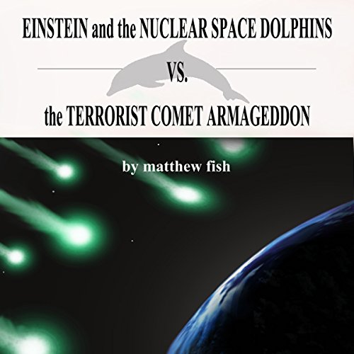 Einstein and the Nuclear Space Dolphins vs. the Terrorist Comet Armageddon audiobook cover art