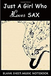 Just A Girl Who Loves Sax: Blank Sheet Music Notebook   11 Stave Staff For Saxophone   Alto Saxophone Sheet Music Blank No...