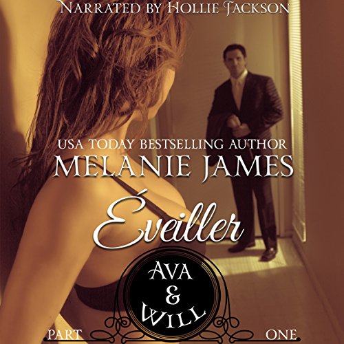 Ava & Will     Éveiller Drive, Book 1              By:                                                                                                                                 Melanie James                               Narrated by:                                                                                                                                 Hollie Jackson                      Length: 1 hr and 6 mins     23 ratings     Overall 4.4