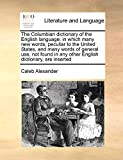 The Columbian dictionary of the English language: in which many new words, peculiar to the United States, and many words of general use, not found in any other English dictionary, are inserted
