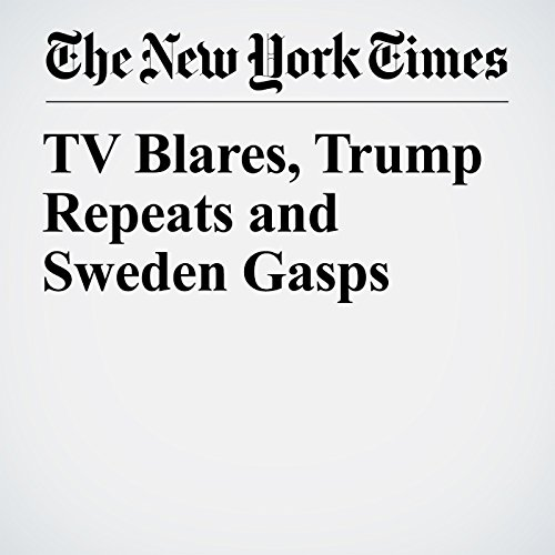 TV Blares, Trump Repeats and Sweden Gasps copertina