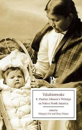 Tekahionwake: E. Pauline Johnsons Writings on Native North America